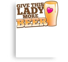 GIVE This lady more BEER with a pint and heart Canvas Print