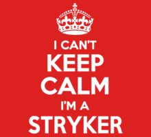 I can't keep calm, Im a STRYKER by icant
