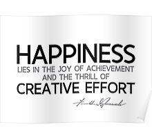 happiness: creative effort - franklin d. roosevelt Poster