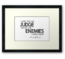 I ask you to judge me by the enemies I have made - franklin d. roosevelt Framed Print