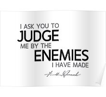 I ask you to judge me by the enemies I have made - franklin d. roosevelt Poster
