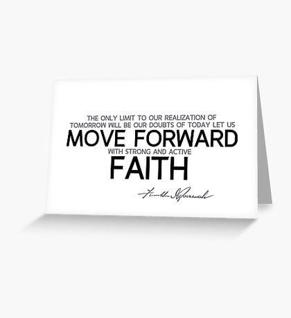 move forward with strong and active faith - franklin d. roosevelt Greeting Card