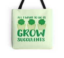 All i want to do is grow succulents Tote Bag