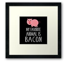 My Favorite Animal Is Bacon  Framed Print