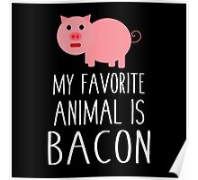 My Favorite Animal Is Bacon  Poster