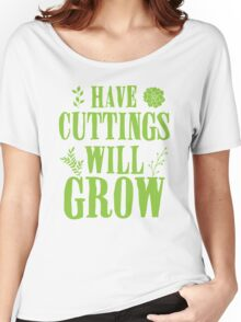 Have cuttings will grow Women's Relaxed Fit T-Shirt