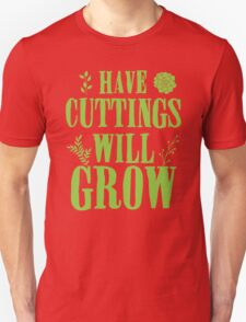 Have cuttings will grow Unisex T-Shirt