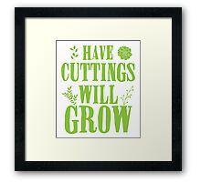 Have cuttings will grow Framed Print