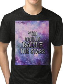 You could rattle the stars Tri-blend T-Shirt