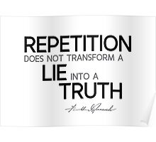 repetition does not transform a lie into a truth - franklin d. roosevelt Poster