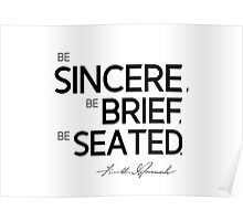 be sincere, be brief, be seated - franklin d. roosevelt Poster