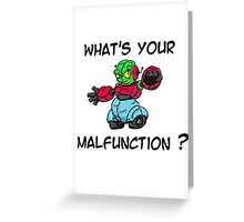 What's your malfunction Greeting Card