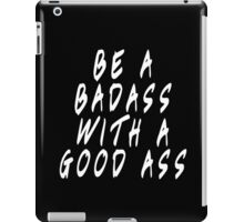 Be a Badass with a Good Ass Workout Fitness Aerobics Weight Lifting Design For Gym iPad Case/Skin