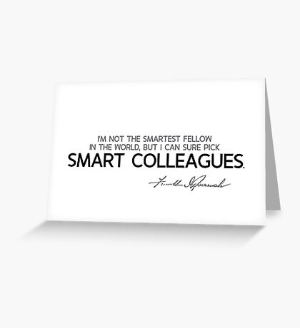 I can sure pick smart colleagues - franklin d. roosevelt Greeting Card