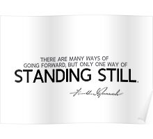 only one way of standing still - franklin d. roosevelt Poster