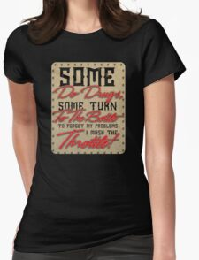 Some Do Drugs Some Turn To The Bottle Womens Fitted T-Shirt
