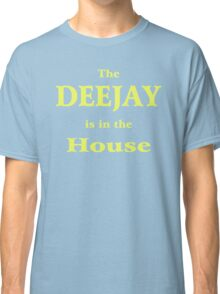 The Deejay Is In The House Classic T-Shirt