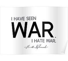 I have seen war, I hate war  - franklin d. roosevelt Poster