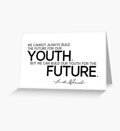 we can build our youth for the future - franklin d. roosevelt Greeting Card