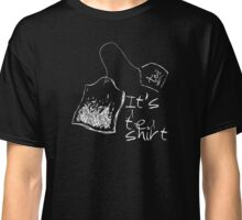 It's A Tea Shirt - for dark garments Classic T-Shirt
