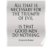 EVIL, Edmund Burke, All that is necessary for the triumph of evil is that good men do nothing Poster