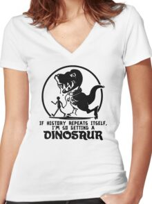 If History Repeats Im So Getting A Dinosaur Women's Fitted V-Neck T-Shirt