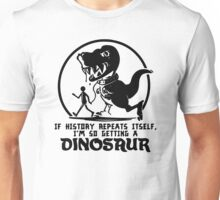 If History Repeats Im So Getting A Dinosaur Unisex T-Shirt