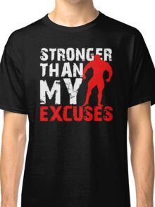Stronger Than My Excuses Classic T-Shirt