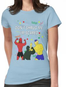 Don't Shrug Me I'm Scared Womens Fitted T-Shirt