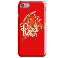 Someone Say Pizza iPhone Case/Skin