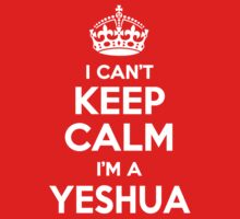 I can't keep calm, Im a YESHUA by icant