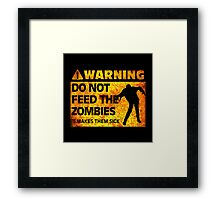 Warning: Do Not Feed the Zombies Framed Print