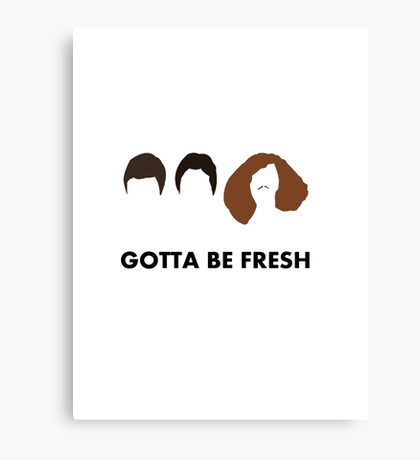 Gotta Be Fresh - Workaholics Canvas Print