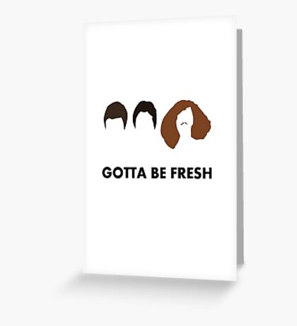 Gotta Be Fresh - Workaholics Greeting Card