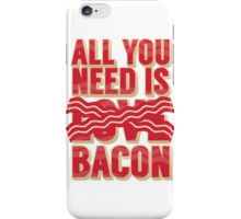 All you need is Bacon iPhone Case/Skin