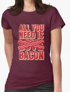 All you need is Bacon Womens Fitted T-Shirt