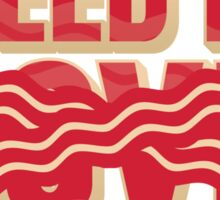 All you need is Bacon Sticker