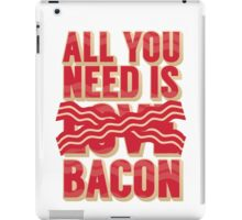 All you need is Bacon iPad Case/Skin