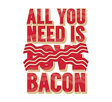All you need is Bacon Photographic Print
