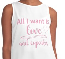 All I want is love and cupcakes! Contrast Tank