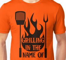 Grilling In The Name Of Unisex T-Shirt