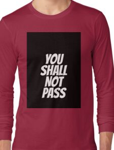 Funny You Shall not Pass Long Sleeve T-Shirt