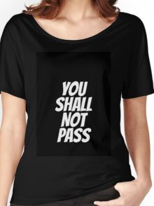 Funny You Shall not Pass Women's Relaxed Fit T-Shirt