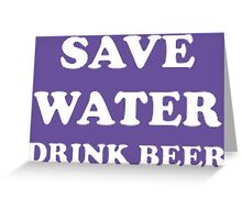 Save water drink beer Greeting Card