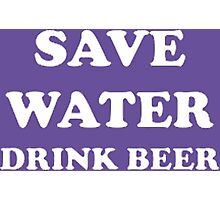 Save water drink beer Photographic Print