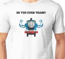 Do you even train? Unisex T-Shirt