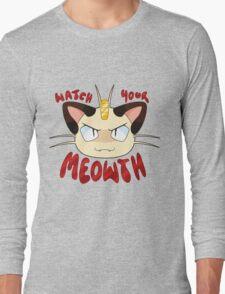 Watch Your Meowth! Long Sleeve T-Shirt
