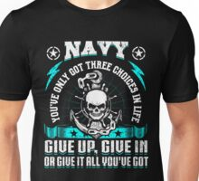 United States Navy Sailor Art Skull Anchor Sea Ship Military Soldier War Veteran Choices In Life Give Up Give In Give It All You've Got Veteran Hero USA Unisex T-Shirt