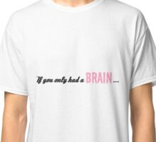 If you only had a BRAIN... Classic T-Shirt