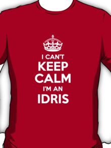 I can't keep calm, Im a IDRIS T-Shirt